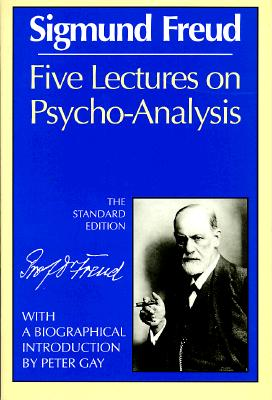 Five Lectures on Psycho-Analysis By Freud, Sigmund/ Gay, Peter (INT)/ Strachey, James (EDT)